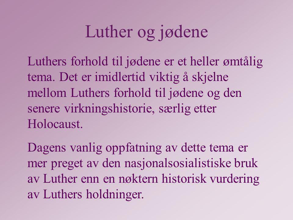 Luther og jødene Luthers forhold til jødene er et heller ømtålig tema.