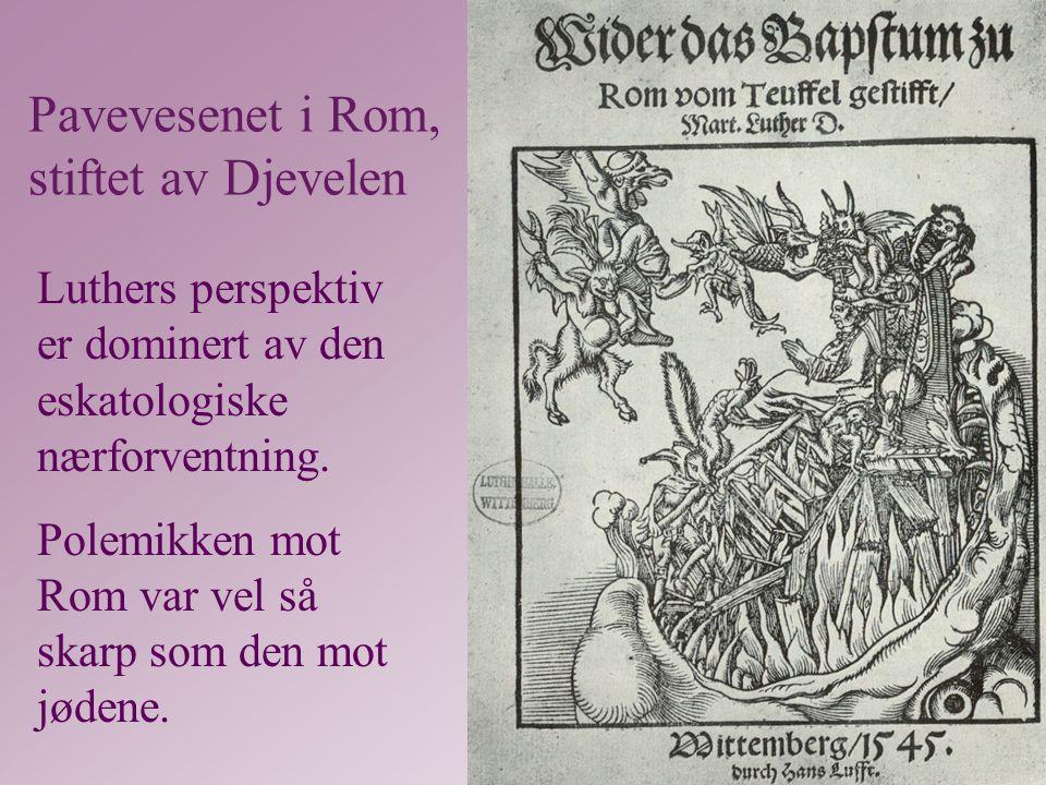 Pavevesenet i Rom, stiftet av Djevelen Luthers perspektiv er dominert av den eskatologiske nærforventning.