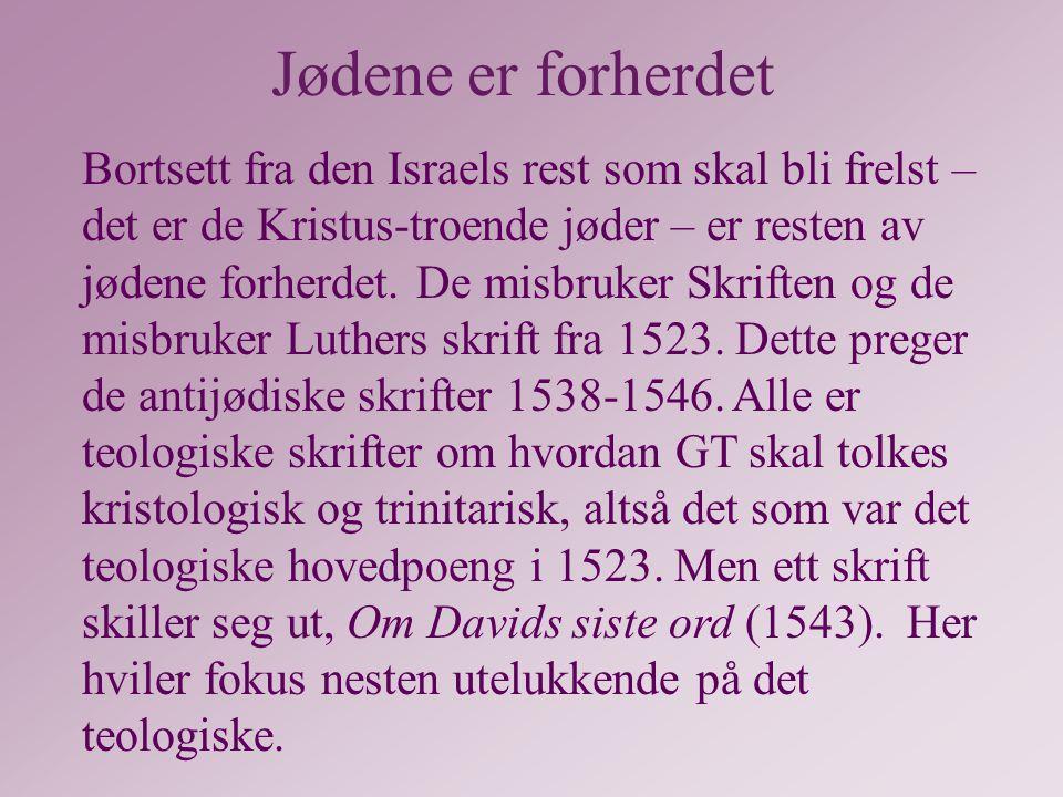Jødene er forherdet Bortsett fra den Israels rest som skal bli frelst – det er de Kristus-troende jøder – er resten av jødene forherdet.