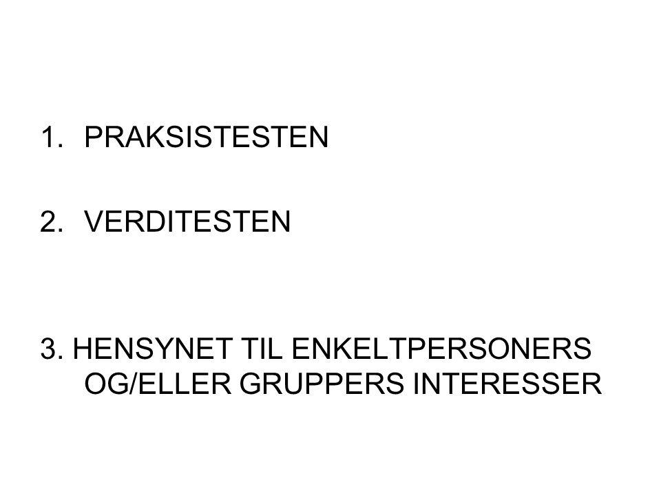 1.PRAKSISTESTEN 2.VERDITESTEN 3. HENSYNET TIL ENKELTPERSONERS OG/ELLER GRUPPERS INTERESSER