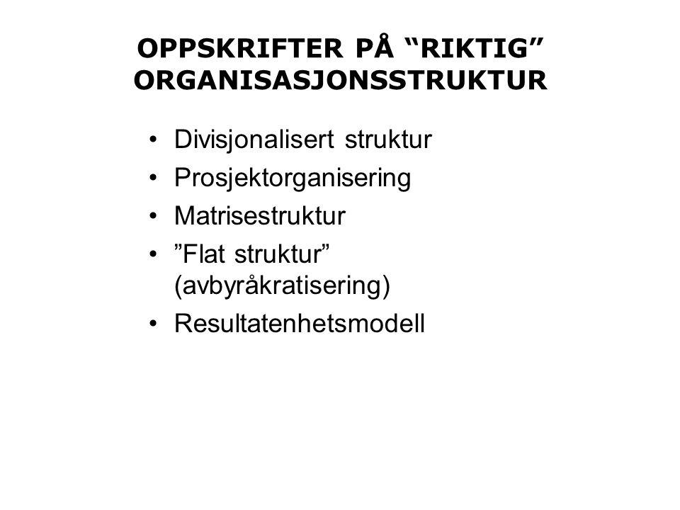 """OPPSKRIFTER PÅ """"RIKTIG"""" ORGANISASJONSSTRUKTUR •Divisjonalisert struktur •Prosjektorganisering •Matrisestruktur •""""Flat struktur"""" (avbyråkratisering) •R"""