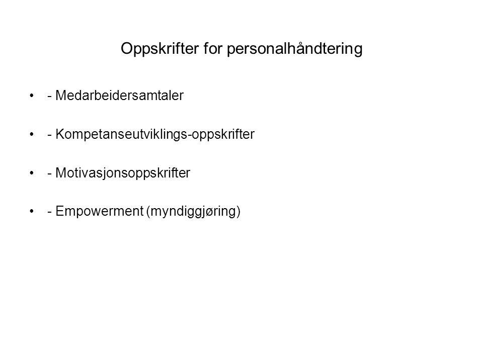 Oppskrifter for personalhåndtering •- Medarbeidersamtaler •- Kompetanseutviklings-oppskrifter •- Motivasjonsoppskrifter •- Empowerment (myndiggjøring)
