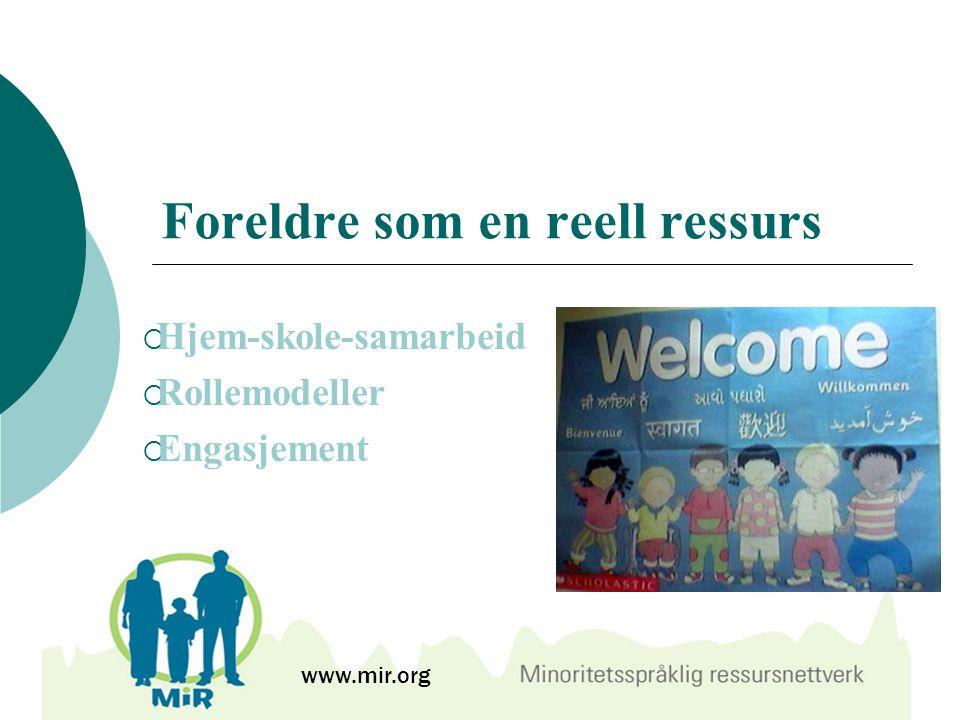 Foreldre som en reell ressurs  Hjem-skole-samarbeid  Rollemodeller  Engasjement www.mir.org