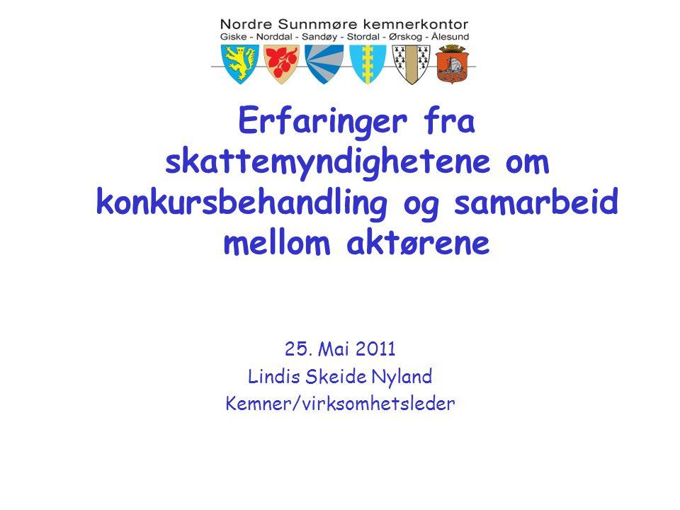 Erfaringer fra skattemyndighetene om konkursbehandling og samarbeid mellom aktørene 25. Mai 2011 Lindis Skeide Nyland Kemner/virksomhetsleder