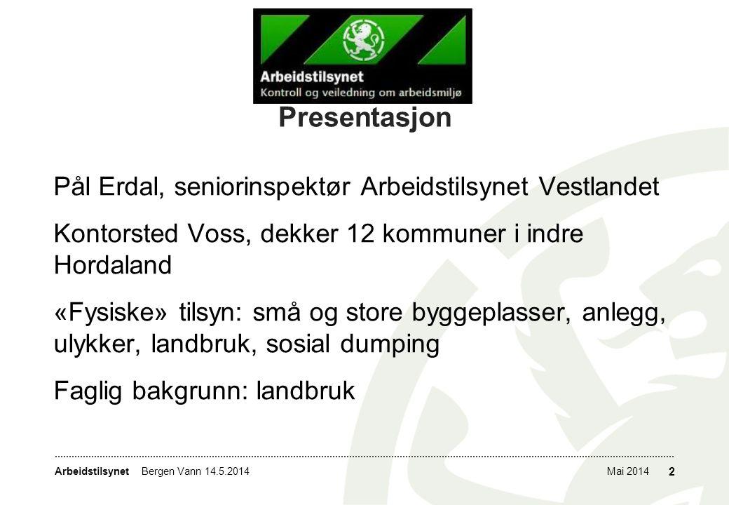 ArbeidstilsynetMai 2014Bergen Vann 14.5.2014 2 Presentasjon Pål Erdal, seniorinspektør Arbeidstilsynet Vestlandet Kontorsted Voss, dekker 12 kommuner