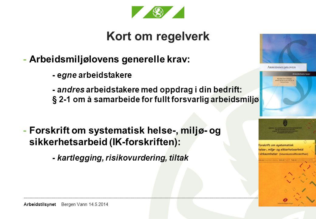 ArbeidstilsynetMai 2014Bergen Vann 14.5.2014 4 Kort om regelverk -Arbeidsmiljølovens generelle krav: - egne arbeidstakere - andres arbeidstakere med o