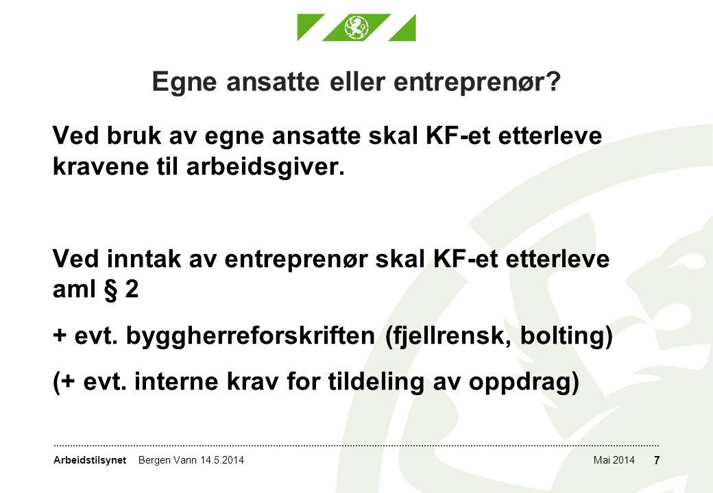 ArbeidstilsynetMai 2014Bergen Vann 14.5.2014 7 Egne ansatte eller entreprenør? Ved bruk av egne ansatte skal KF-et etterleve kravene til arbeidsgiver.