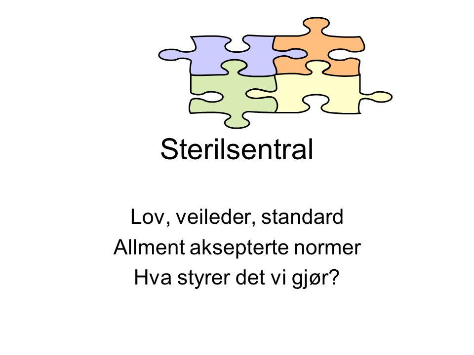 Sterilsentral Lov, veileder, standard Allment aksepterte normer Hva styrer det vi gjør?