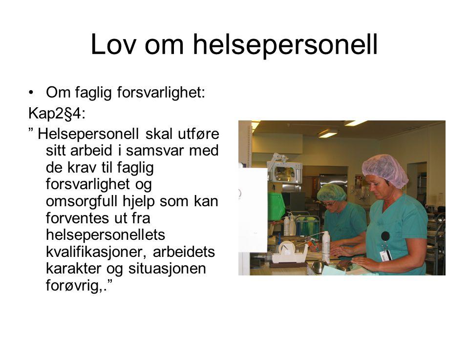 """Lov om helsepersonell •Om faglig forsvarlighet: Kap2§4: """" Helsepersonell skal utføre sitt arbeid i samsvar med de krav til faglig forsvarlighet og oms"""