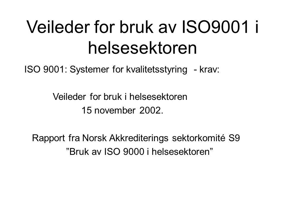 Veileder for bruk av ISO9001 i helsesektoren ISO 9001: Systemer for kvalitetsstyring - krav: Veileder for bruk i helsesektoren 15 november 2002. Rappo