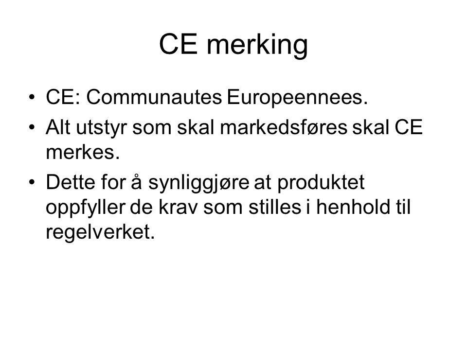 CE merking •CE: Communautes Europeennees. •Alt utstyr som skal markedsføres skal CE merkes. •Dette for å synliggjøre at produktet oppfyller de krav so