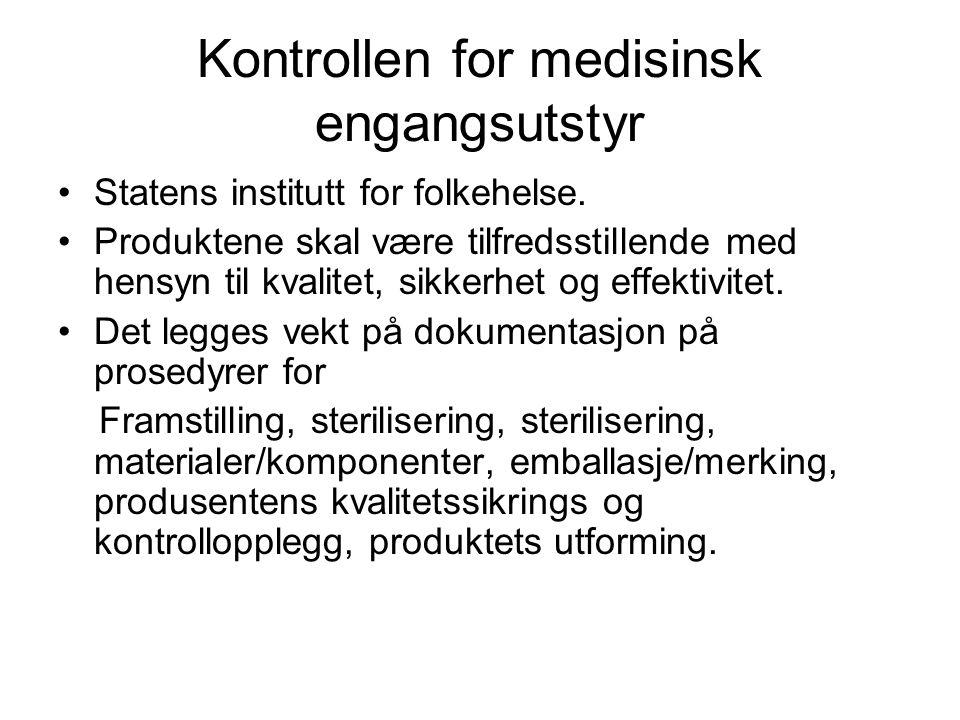 Kontrollen for medisinsk engangsutstyr •Statens institutt for folkehelse. •Produktene skal være tilfredsstillende med hensyn til kvalitet, sikkerhet o