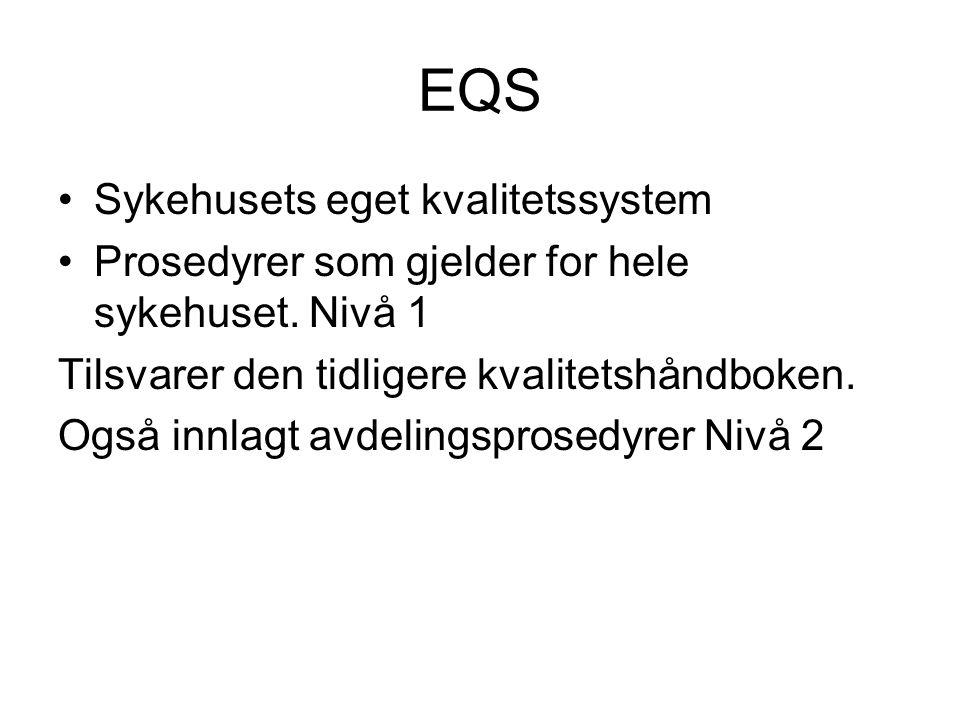 EQS •Sykehusets eget kvalitetssystem •Prosedyrer som gjelder for hele sykehuset. Nivå 1 Tilsvarer den tidligere kvalitetshåndboken. Også innlagt avdel
