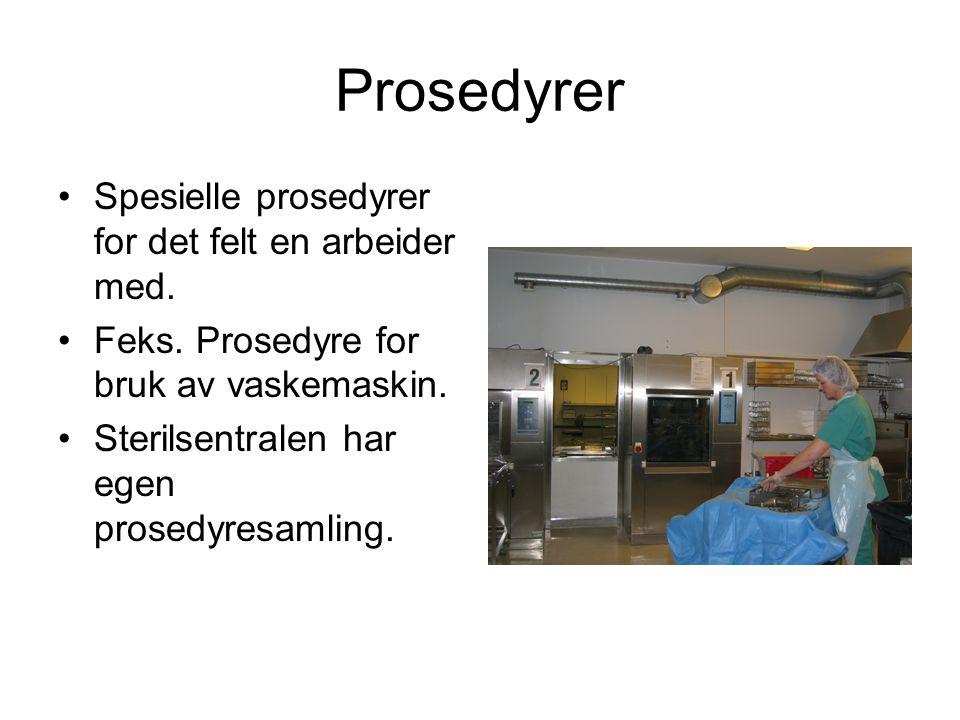 Prosedyrer •Spesielle prosedyrer for det felt en arbeider med. •Feks. Prosedyre for bruk av vaskemaskin. •Sterilsentralen har egen prosedyresamling.
