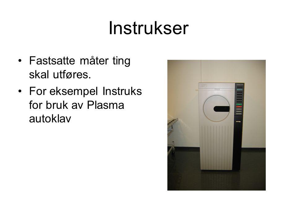 Instrukser •Fastsatte måter ting skal utføres. •For eksempel Instruks for bruk av Plasma autoklav