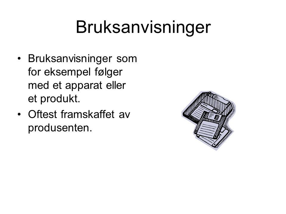 Bruksanvisninger •Bruksanvisninger som for eksempel følger med et apparat eller et produkt. •Oftest framskaffet av produsenten.