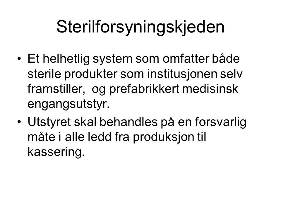 Sterilforsyningskjeden •Et helhetlig system som omfatter både sterile produkter som institusjonen selv framstiller, og prefabrikkert medisinsk engangs