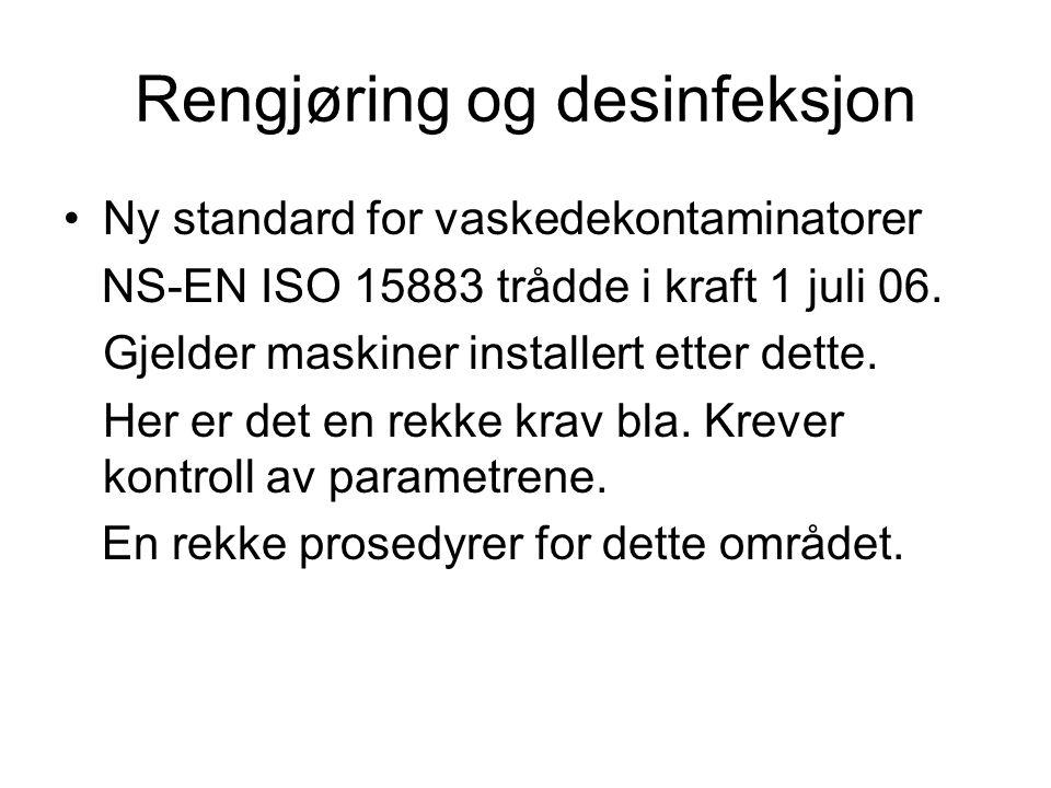 •Ny standard for vaskedekontaminatorer NS-EN ISO 15883 trådde i kraft 1 juli 06. Gjelder maskiner installert etter dette. Her er det en rekke krav bla