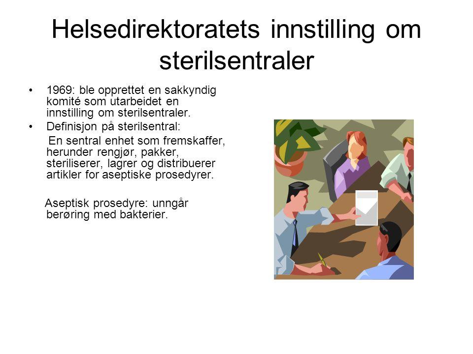 Helsedirektoratets innstilling om sterilsentraler •1969: ble opprettet en sakkyndig komité som utarbeidet en innstilling om sterilsentraler. •Definisj