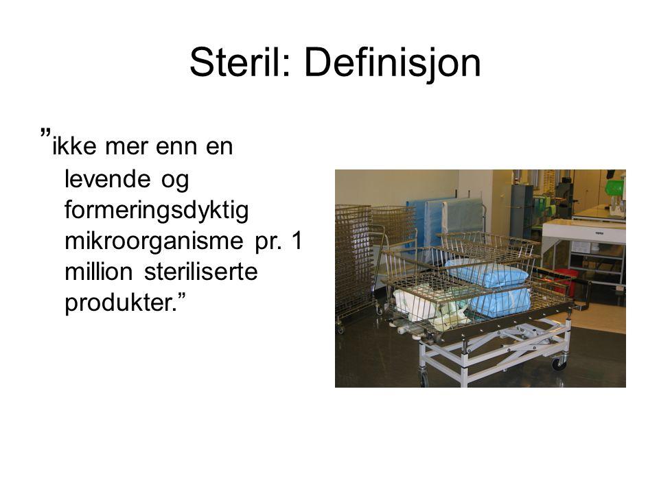 """Steril: Definisjon """" ikke mer enn en levende og formeringsdyktig mikroorganisme pr. 1 million steriliserte produkter."""""""