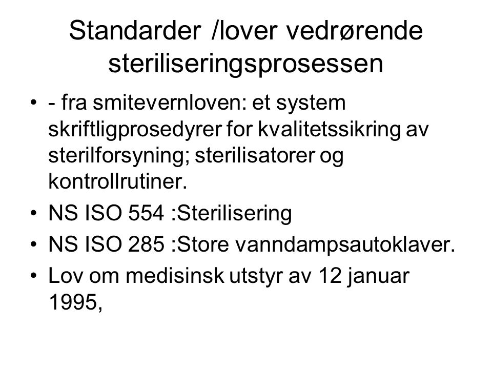 Standarder /lover vedrørende steriliseringsprosessen •- fra smitevernloven: et system skriftligprosedyrer for kvalitetssikring av sterilforsyning; ste