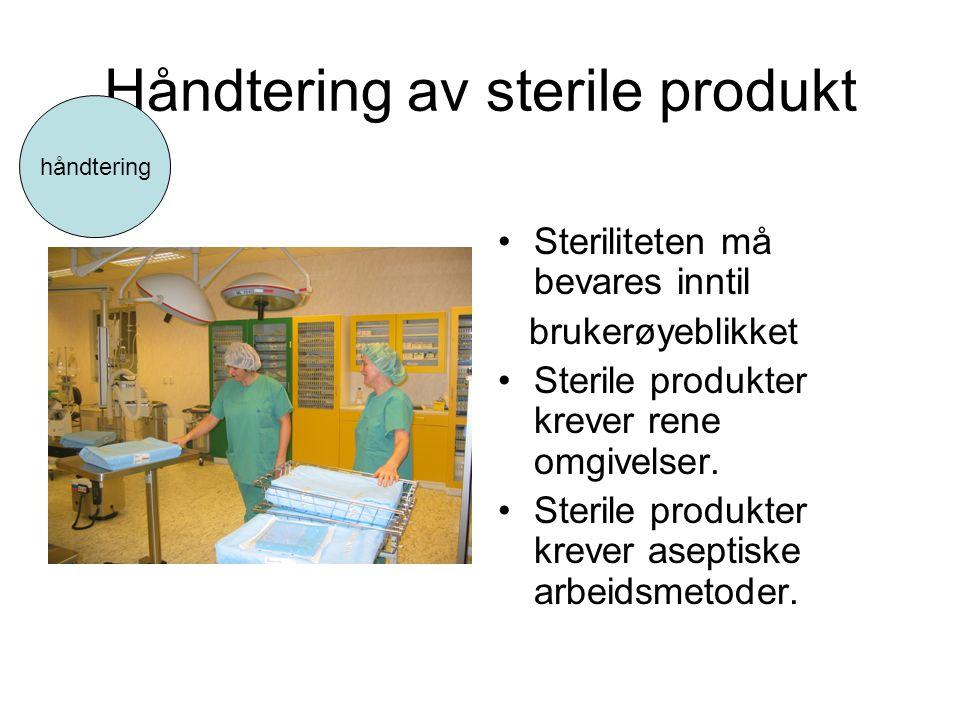 Håndtering av sterile produkt •Steriliteten må bevares inntil brukerøyeblikket •Sterile produkter krever rene omgivelser. •Sterile produkter krever as