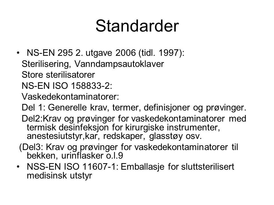 Standarder •NS-EN 295 2. utgave 2006 (tidl. 1997): Sterilisering, Vanndampsautoklaver Store sterilisatorer NS-EN ISO 158833-2: Vaskedekontaminatorer: