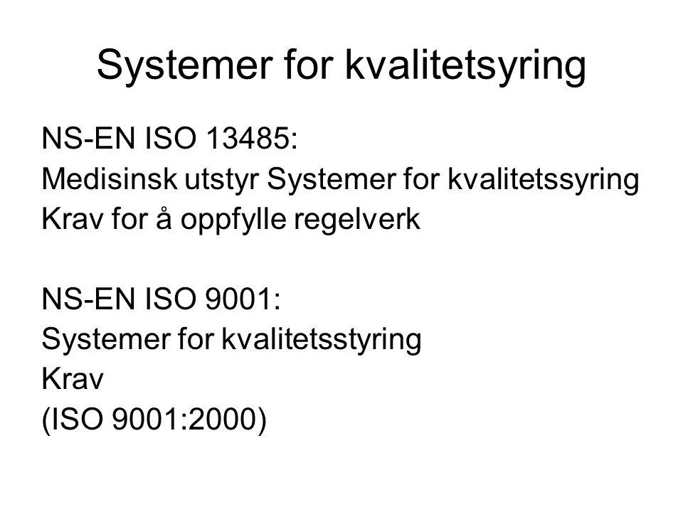 Systemer for kvalitetsyring NS-EN ISO 13485: Medisinsk utstyr Systemer for kvalitetssyring Krav for å oppfylle regelverk NS-EN ISO 9001: Systemer for