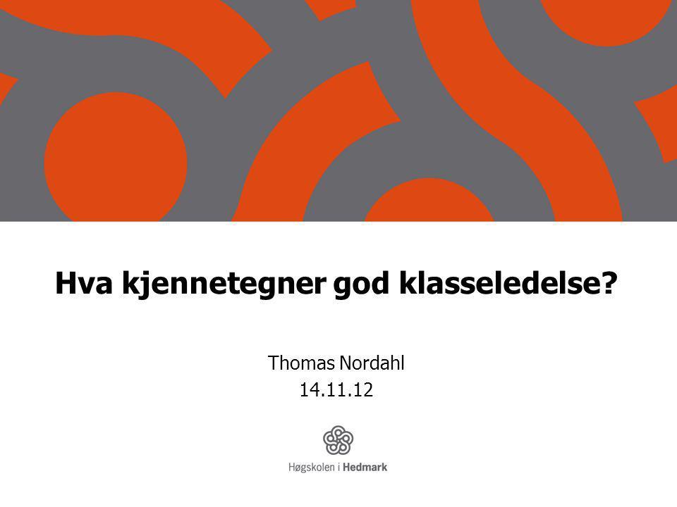 Hva kjennetegner god klasseledelse? Thomas Nordahl 14.11.12
