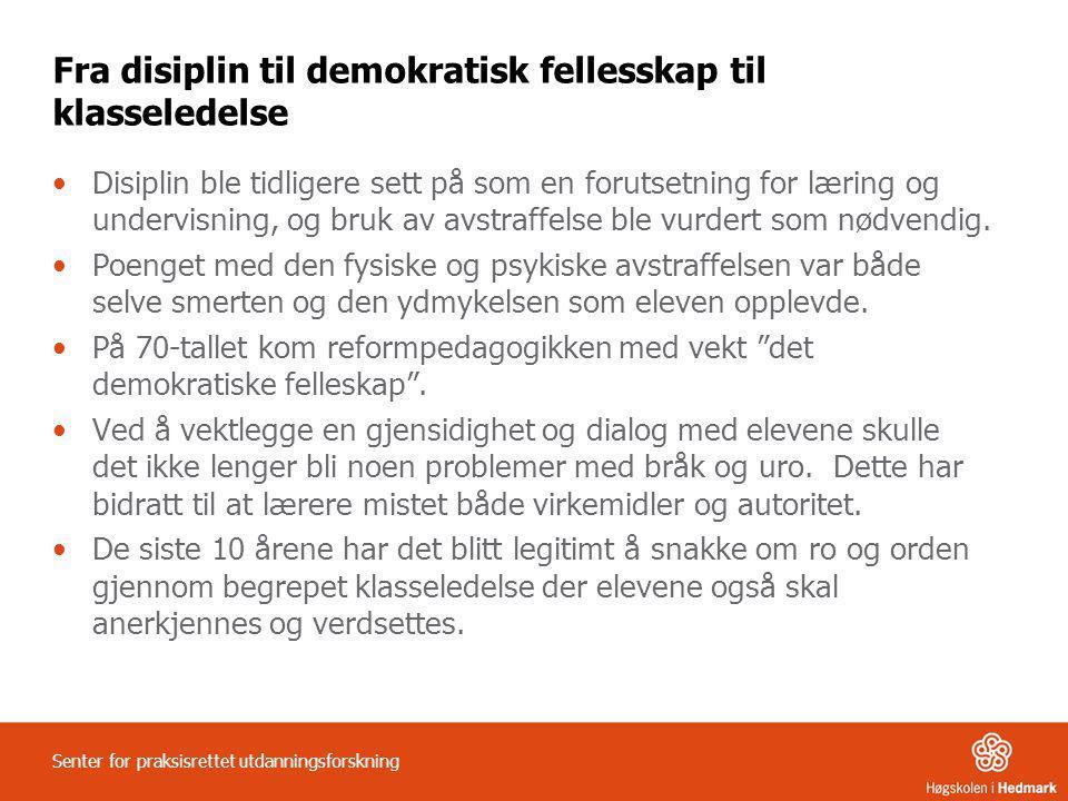 Fra disiplin til demokratisk fellesskap til klasseledelse •Disiplin ble tidligere sett på som en forutsetning for læring og undervisning, og bruk av a