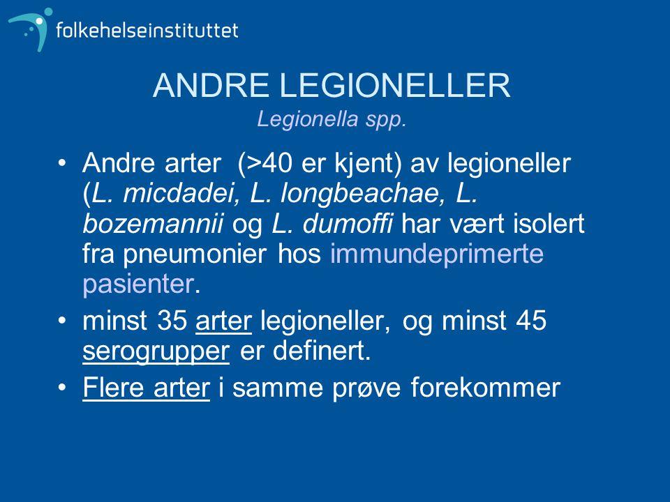 ANDRE LEGIONELLER Legionella spp. •Andre arter (>40 er kjent) av legioneller (L. micdadei, L. longbeachae, L. bozemannii og L. dumoffi har vært isoler
