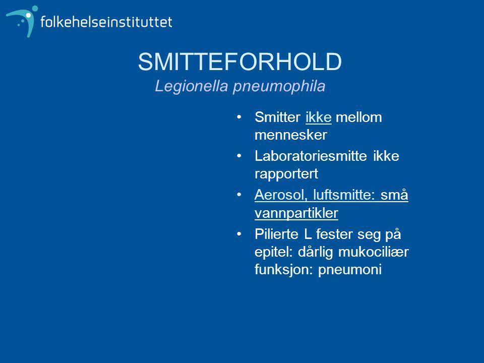 SMITTEFORHOLD Legionella pneumophila •Smitter ikke mellom mennesker •Laboratoriesmitte ikke rapportert •Aerosol, luftsmitte: små vannpartikler •Pilier