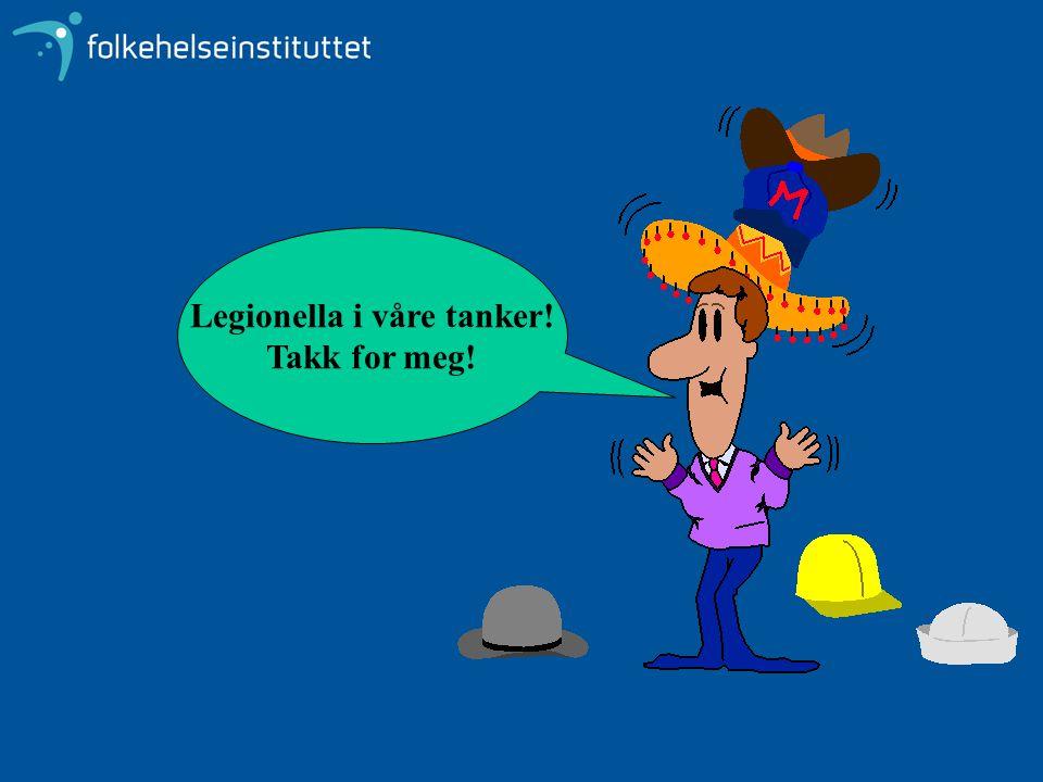 Legionella i våre tanker! Takk for meg!