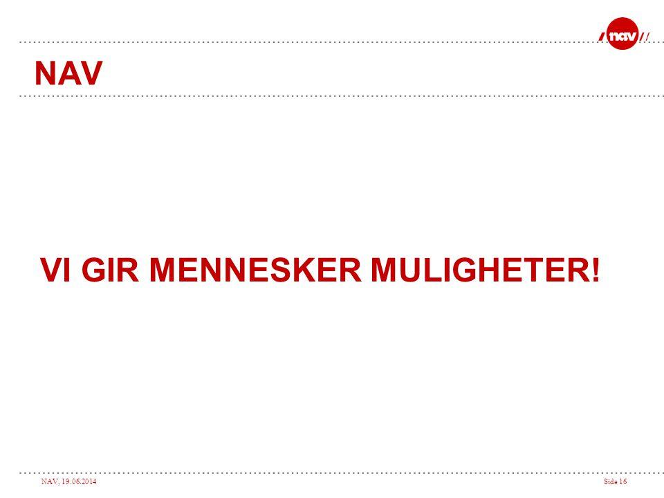 NAV, 19.06.2014Side 16 NAV VI GIR MENNESKER MULIGHETER!
