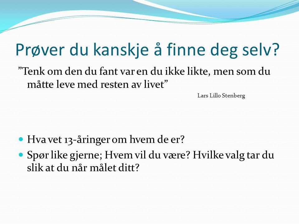 """Prøver du kanskje å finne deg selv? """"Tenk om den du fant var en du ikke likte, men som du måtte leve med resten av livet"""" Lars Lillo Stenberg  Hva ve"""