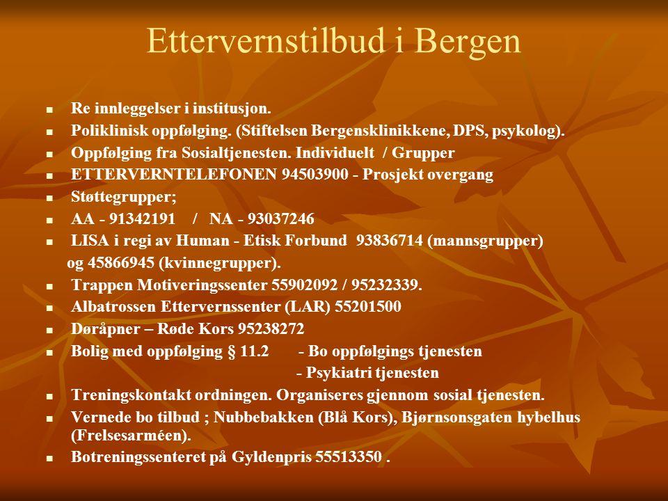 Ettervernstilbud i Bergen   Re innleggelser i institusjon.   Poliklinisk oppfølging. (Stiftelsen Bergensklinikkene, DPS, psykolog).   Oppfølging