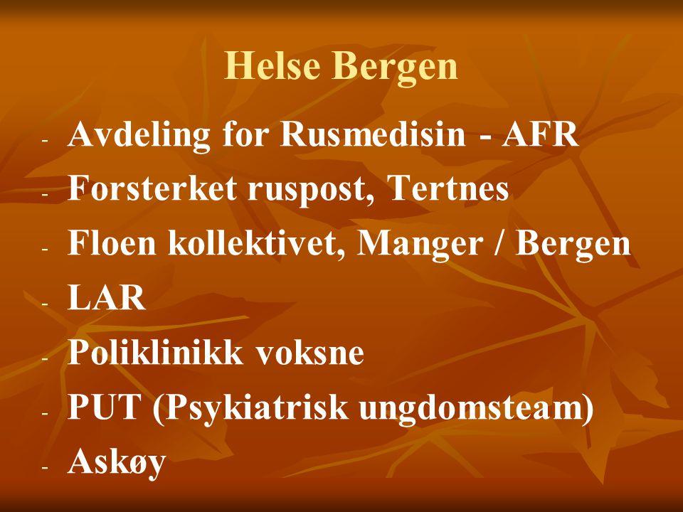 Helse Bergen - - Avdeling for Rusmedisin - AFR - - Forsterket ruspost, Tertnes - - Floen kollektivet, Manger / Bergen - - LAR - - Poliklinikk voksne -