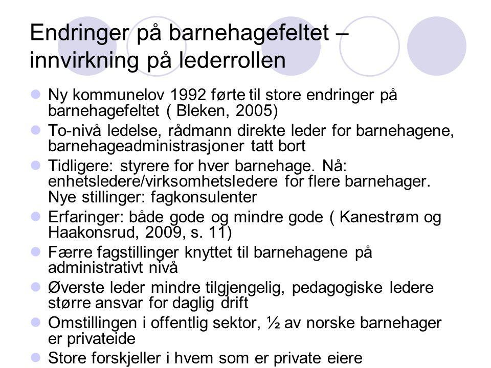 Om barnehagens personale  St.mld.nr.41(2008-09): Kvalitet i barnehagen  Om barnehagens personale: Ansatte med ped.utdanning: 36,6% Ansatte m/barne og ungd.arb.utd: 10,7% Ansatte uten ped.utdanning: 52,6%  Norge det eneste av 25 OECD land som ikke har 50% pedagoger eller 80% ansatte med barnefaglig kompetanse  Moser og Röthler (2005): Ingen differensiering i Rammeplan 06 når det gjelder faglige krav til personalet  Haakonsrud og Kanestrøm(2009): Bemanningsnormen i barnehagen laget for en annen tid – bør moderniseres