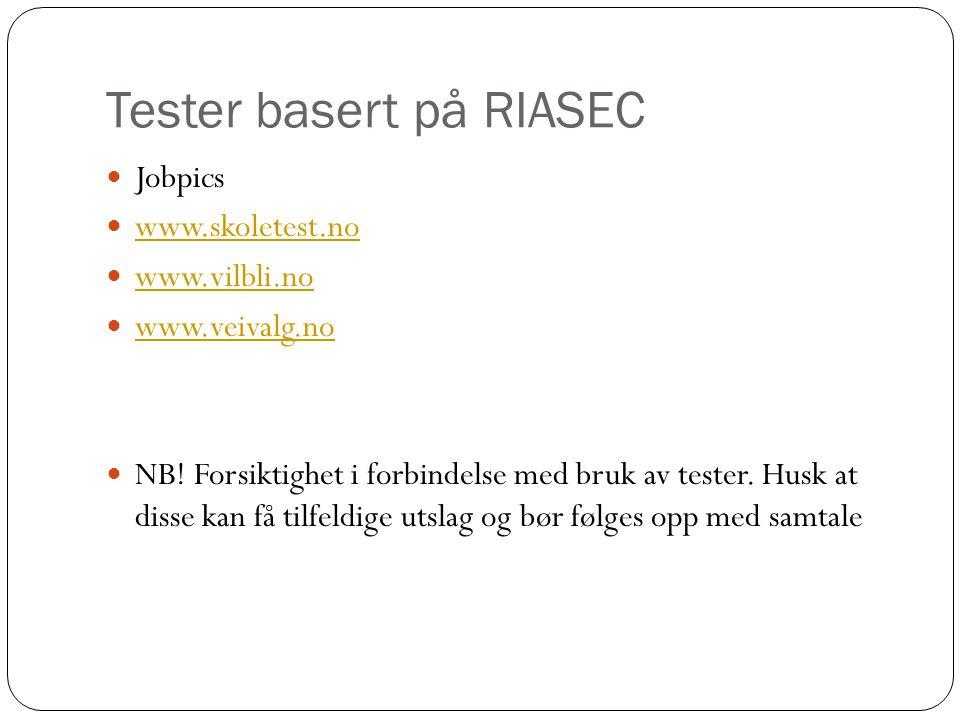 Tester basert på RIASEC  Jobpics  www.skoletest.no www.skoletest.no  www.vilbli.no www.vilbli.no  www.veivalg.no www.veivalg.no  NB! Forsiktighet