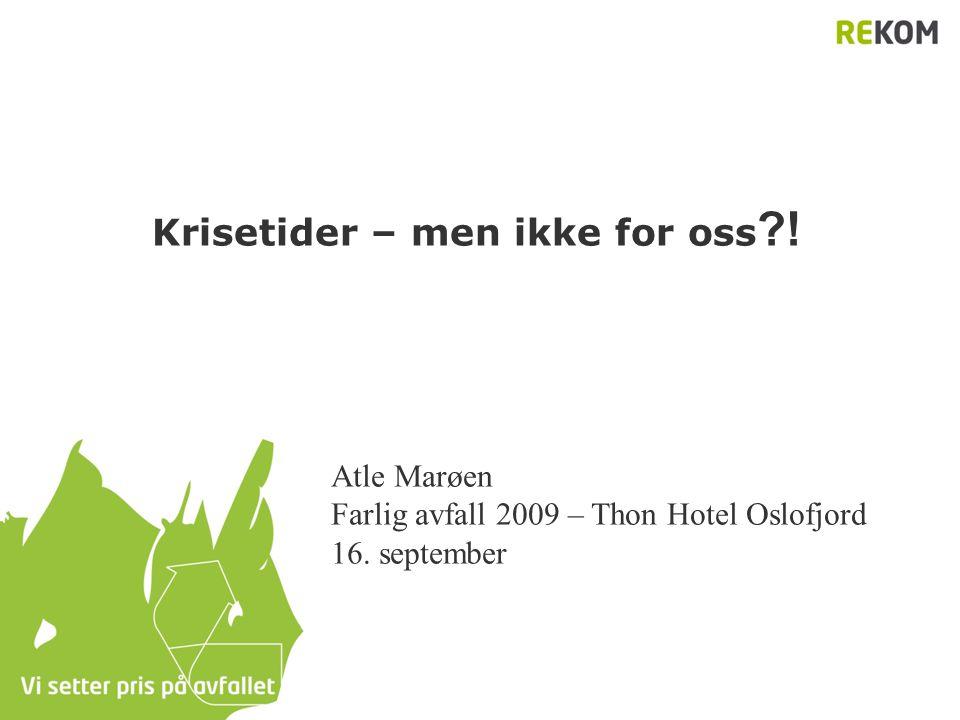 Krisetider – men ikke for oss ?! Atle Marøen Farlig avfall 2009 – Thon Hotel Oslofjord 16. september