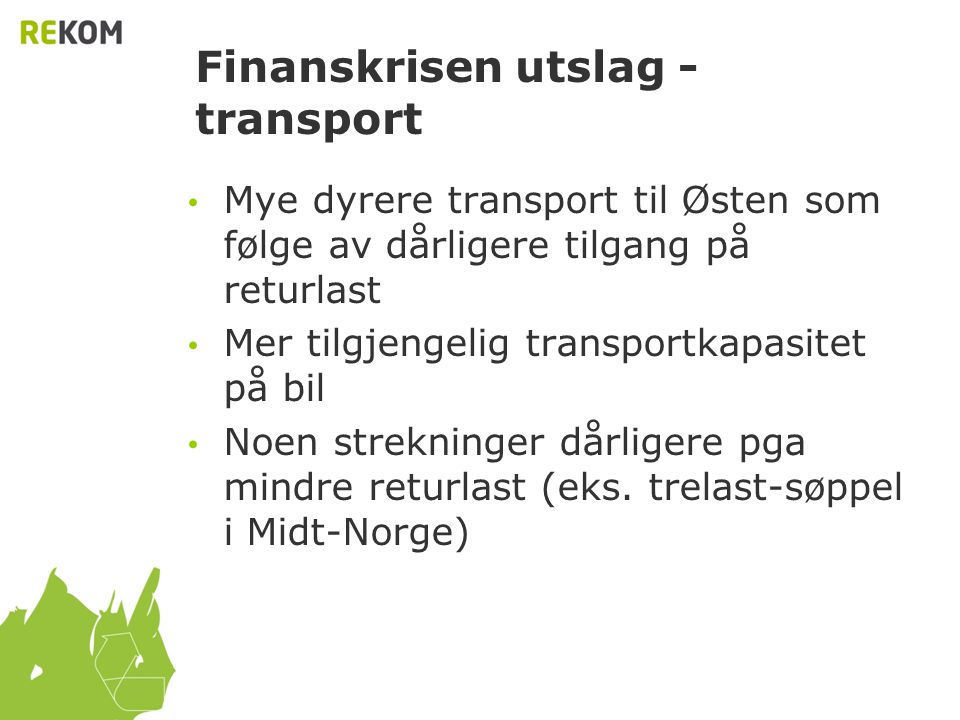 Finanskrisen utslag - transport • Mye dyrere transport til Østen som følge av dårligere tilgang på returlast • Mer tilgjengelig transportkapasitet på