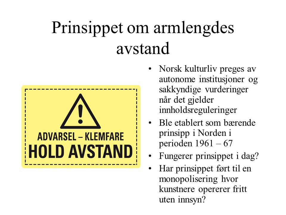 Prinsippet om armlengdes avstand •Norsk kulturliv preges av autonome institusjoner og sakkyndige vurderinger når det gjelder innholdsreguleringer •Ble etablert som bærende prinsipp i Norden i perioden 1961 – 67 •Fungerer prinsippet i dag.