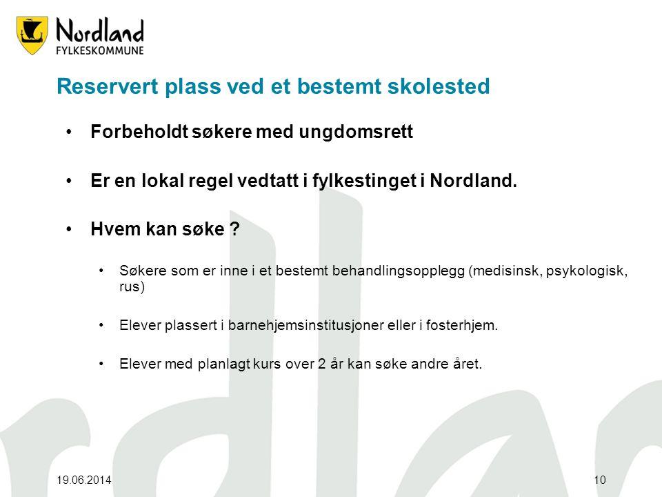 19.06.201410 Reservert plass ved et bestemt skolested •Forbeholdt søkere med ungdomsrett •Er en lokal regel vedtatt i fylkestinget i Nordland. •Hvem k