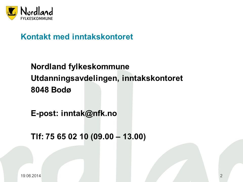 19.06.20142 Kontakt med inntakskontoret Nordland fylkeskommune Utdanningsavdelingen, inntakskontoret 8048 Bodø E-post: inntak@nfk.no Tlf: 75 65 02 10