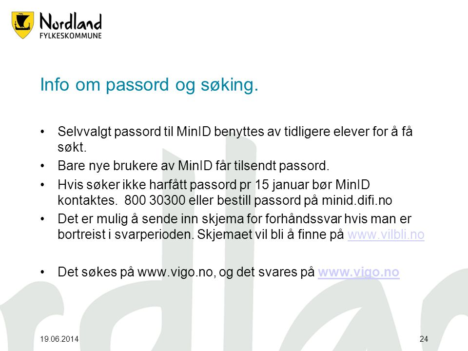 19.06.201424 Info om passord og søking. •Selvvalgt passord til MinID benyttes av tidligere elever for å få søkt. •Bare nye brukere av MinID får tilsen