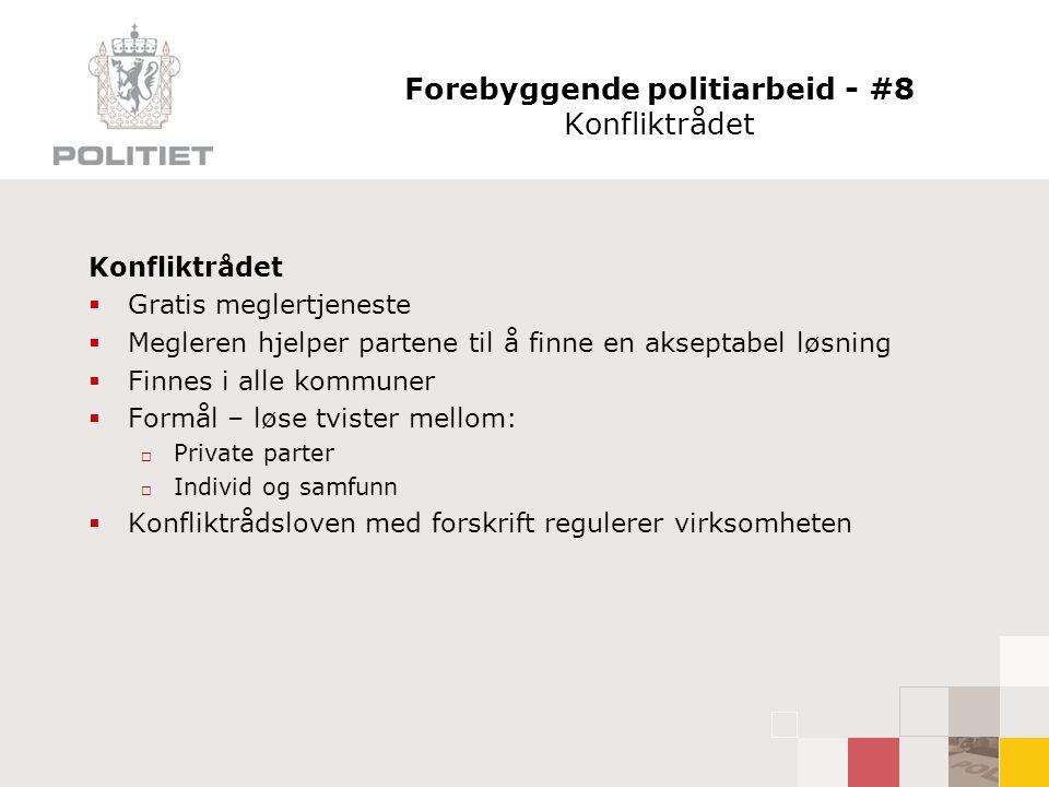 Forebyggende politiarbeid - #8 Konfliktrådet Konfliktrådet  Gratis meglertjeneste  Megleren hjelper partene til å finne en akseptabel løsning  Finn