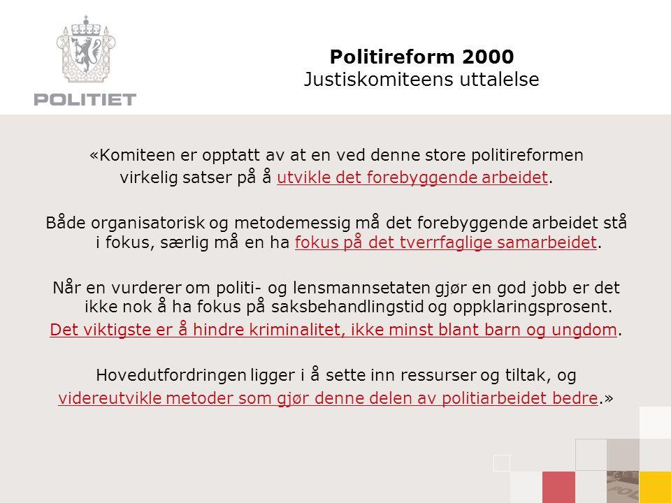 Politireform 2000 Justiskomiteens uttalelse «Komiteen er opptatt av at en ved denne store politireformen virkelig satser på å utvikle det forebyggende