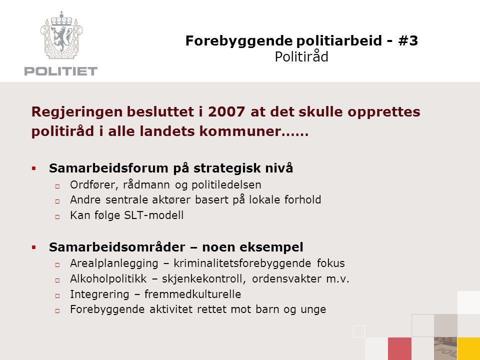 Forebyggende politiarbeid - #3 Politiråd Regjeringen besluttet i 2007 at det skulle opprettes politiråd i alle landets kommuner……  Samarbeidsforum på