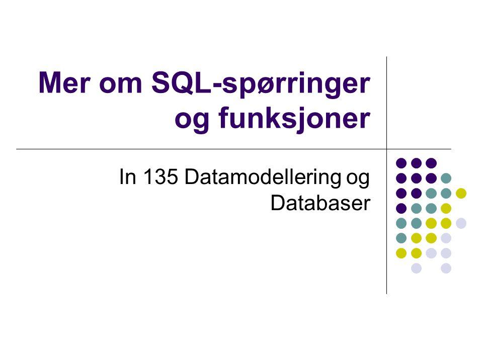 Mer om SQL-spørringer og funksjoner In 135 Datamodellering og Databaser
