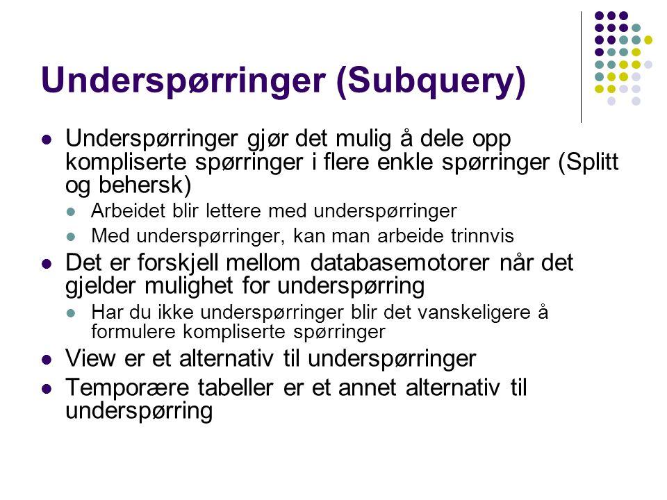 Underspørringer (Subquery)  Underspørringer gjør det mulig å dele opp kompliserte spørringer i flere enkle spørringer (Splitt og behersk)  Arbeidet blir lettere med underspørringer  Med underspørringer, kan man arbeide trinnvis  Det er forskjell mellom databasemotorer når det gjelder mulighet for underspørring  Har du ikke underspørringer blir det vanskeligere å formulere kompliserte spørringer  View er et alternativ til underspørringer  Temporære tabeller er et annet alternativ til underspørring